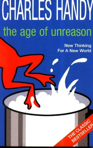 The Age Of Unreason: New Thinking For A New World